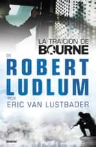La traición de Bourne ebook by Eric Van Lustbader
