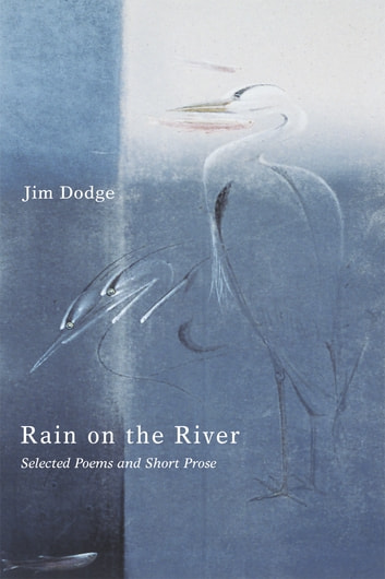 Rain on the River - Selected Poems and Short Prose ebook by Jim Dodge