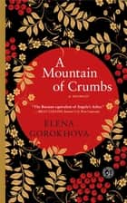 A Mountain of Crumbs - A Memoir ebook by Elena Gorokhova
