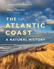 The Atlantic Coast - A Natural History ebook by Harry Thurston,Wayne Barrett