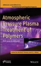 Atmospheric Pressure Plasma Treatment of Polymers ebook by Michael Thomas,K. L. Mittal