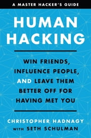 Human Hacking - Win Friends, Influence People, and Leave Them Better Off for Having Met You eBook by Christopher Hadnagy, Seth Schulman