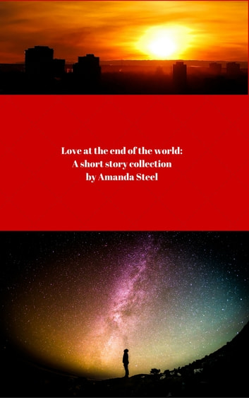 Love at the End of the World ebook by Amanda Steel