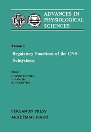 Regulatory Functions of the CNS Subsystems - Proceedings of the 28th International Congress of Physiological Sciences, Budapest, 1980 ebook by J. Szentágothai,J. Hámori,M. Palkovits