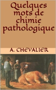 Quelques mots de chimie pathologique ebook by A. Chevalier