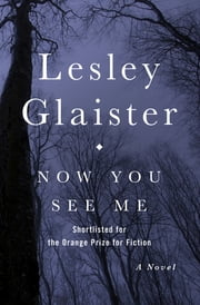 Now You See Me - A Novel ebook by Lesley Glaister