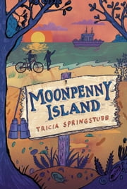 Moonpenny Island ebook by Tricia Springstubb,Gilbert Ford
