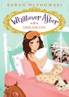 Whatever After #4: Dream On ebook by Sarah Mlynowski