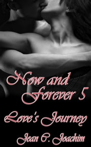 Now and Forever 5, Love's Journey - Now and Forever, #5 ebook by Jean Joachim
