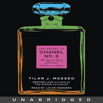 The Secret of Chanel No. 5 - The Intimate History of the World's Most Famous Perfume audiobook by Tilar J. Mazzeo