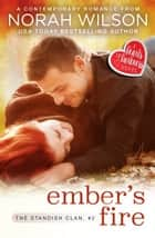 Ember's Fire - A Hearts of Harkness Romance ebook by Norah Wilson