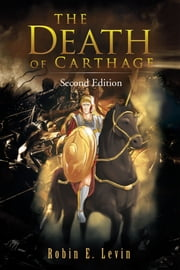 THE DEATH OF CARTHAGE - Second Edition ebook by Robin E. Levin