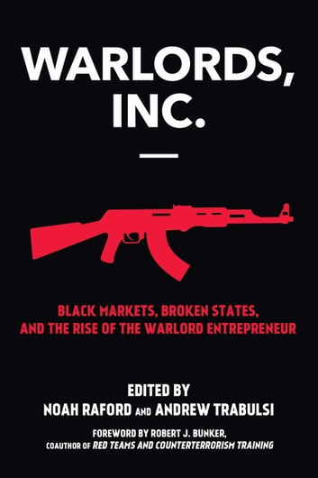 Warlords, Inc. - Black Markets, Broken States, and the Rise of the Warlord Entrepreneur eBook by