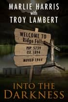 Into The Darkness ebook by Marlie Harris, Troy Lambert