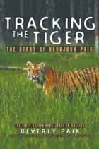 Tracking the Tiger - The Story of Harkjoon Paik ebook by Beverly Paik