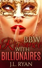BBW Romance with Billionaires ebook by J. L. Ryan