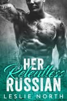 Her Relentless Russian - Karev Brothers, #3 ebook by Leslie North