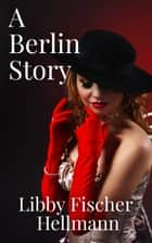 A Berlin Story - A Short Story ebook by Libby Fischer Hellmann