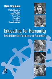 Educating for Humanity - Rethinking the Purposes of Education ebook by Mike Seymour,Henry M. Levin
