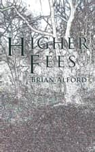 Higher Fees ebook by Brian Alford