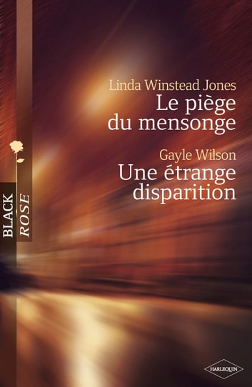 Le piège du mensonge - Une étrange disparition (Harlequin Black Rose) ebook by Linda Winstead Jones,Gayle Wilson