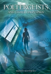 Poltergeists - and Other Hauntings ebook by Rupert Matthews,Nigel Cawthorne