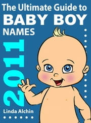 The Ultimate Guide to Baby Boys Names 2011 ebook by Linda Alchin