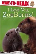 I Love You, ZooBorns! ebook by Andrew Bleiman, Chris Eastland