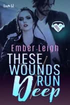 These Wounds Run Deep ebook by Ember Leigh
