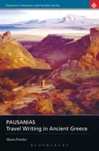 Pausanias - Travel Writing in Ancient Greece ebook by Maria Pretzler
