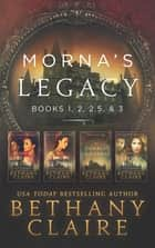 Morna's Legacy: Books 1, 2, 2.5, & 3 - Scottish, Time Travel Romances ebook by Bethany Claire