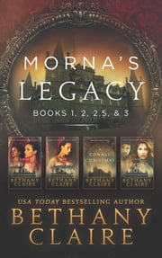 Morna's Legacy: Books 1, 2, 2.5, & 3 - Scottish Time Travel Romances ebook by Bethany Claire