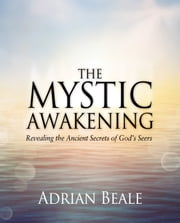 The Mystic Awakening - Revealing the Ancient Secrets of God's Seers ebook by Adrian Beale