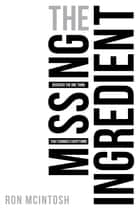 The Missing Ingredient ebook by Ron McIntosh