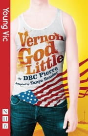 Vernon God Little (stage version) (NHB Modern Plays) ebook by DBC Pierre,Tanya Ronder