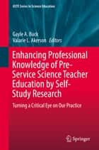Enhancing Professional Knowledge of Pre-Service Science Teacher Education by Self-Study Research ebook by Gayle A. Buck,Valarie L. Akerson