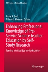 Enhancing Professional Knowledge of Pre-Service Science Teacher Education by Self-Study Research - Turning a Critical Eye on Our Practice ebook by