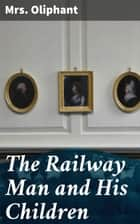The Railway Man and His Children ebook by