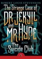 The Strange Case of Dr Jekyll And Mr Hyde & the Suicide Club ebook by Robert Louis Stevenson