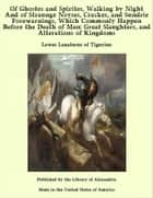 Of Ghostes and Spirites, Walking by Night And of Straunge Noyses, Crackes, and Sundrie Forewarnings, Which Commonly Happen Before the Death of Men: Great Slaughters, and Alterations of Kingdoms ebook by Lewes Lauaterus of Tigurine