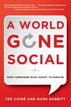A World Gone Social - How Companies Must Adapt to Survive ebook by Ted COINÉ, Mark Babbitt