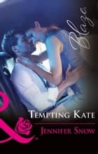 Tempting Kate (Mills & Boon Blaze) ebook by Jennifer Snow