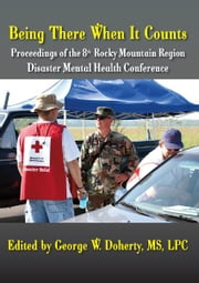 Being There When It Counts - Proceedings of the 8th Annual Rocky Mountain Disaster Mental Health Conference ebook by George W. Doherty