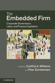 The Embedded Firm - Corporate Governance, Labor, and Finance Capitalism ebook by Cynthia A. Williams,Peer Zumbansen