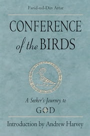 Conference Of The Birds: A Seeker's Journey To God ebook by Farid Al-Din Attar