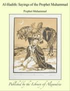 Al-Hadith: Sayings of The Prophet Muhammad eBook by Prophet Muhammad