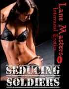Seducing Soldiers: An Interracial/Breeding/Double-team ebook by Lane Masters