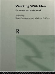 Working with Men - Feminism and Social Work ebook by Kate Cavanagh,Viviene E Cree