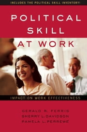 Political Skill at Work - Impact on Work Effectiveness ebook by Gerald  R. Ferris,Sherry L. Davidson,Pamela L. Perrewt