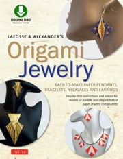 LaFosse & Alexander's Origami Jewelry - Easy-to-Make Paper Pendants, Bracelets, Necklaces and Earrings [Downloadable Material] ebook by Michael G. LaFosse,Richard L. Alexander